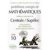 Problèmes corrigés de mathématiques ; prépa Centrale/Supélec t.10 (édition 2006-2007) - Couverture - Format classique