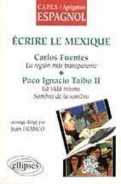 Ecrire Le Mexique Carlos Fuentes La Region Mas Transparente Paco Ignacio Taibo Ii La Vida Misma - Intérieur - Format classique