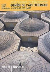 Turquie ; genèse de l'art ottoman ; l'héritage des émirs - Couverture - Format classique