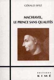Machiavel Le Prince Sans Qualites - Couverture - Format classique