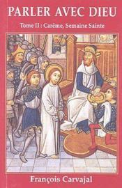 Parler avec Dieu t.2 ; Carême, semaine sainte - Couverture - Format classique