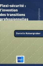 Flexi-Securite : L'Invention Des Transitions Professionnelles - Couverture - Format classique