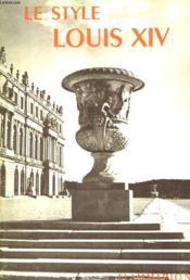 Le Style Louis Xiv. Collection : La Grammaire Des Styles. - Couverture - Format classique