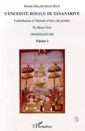 L'Enceinte Royale De Tananarive T.1 ; Contribution A L'Histoire D'Une Cite Perdue ; Ny Rova Very ; Madagascar - Couverture - Format classique