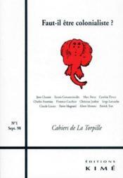 CAHIERS DE LA TORPILLE N.1 ; faut-il être colonialiste ? - Couverture - Format classique