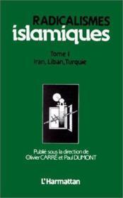Radicalismes islamiques t.1 ; Iran, Liban Turquie - Couverture - Format classique