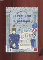 Collection Raconte Moi (Serie F 9999) Le President De La Republique  - Collectif