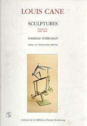 Louis Cane Catalogue Raisonne De La Sculpture Vol 2 - Couverture - Format classique
