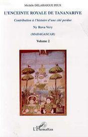 L'Enceinte Royale De Tananarive T.2 ; Contribution A L'Histoire D'Une Cite Perdue ; Ny Rova Very ; Madagascar - Intérieur - Format classique