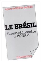 Le Brésil : presse et histoire (1930-1985) - Couverture - Format classique