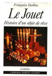 Le jouet ; histoire d'un objet de rêve - Intérieur - Format classique