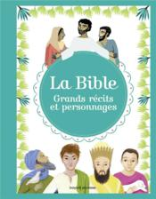 Vente  La Bible ; grands récits et personnages  - Helene Georges - Benedicte Jeancourt-Galignani - Judith Gueyfier-Gegat - Elodie Maurot