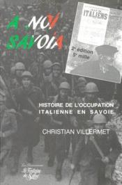 A noi Savoia ; histoire de l'occupation italienne en Savoie (2e édition) - Couverture - Format classique