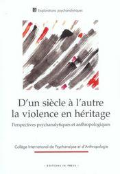 D'Un Siecle A L'Autre ; La Violence En Heritage ; Perspectives Psychanalytiques Et Anthropologiques - Intérieur - Format classique