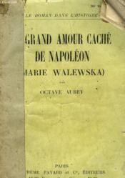 Le Grand Amour Cache De Napoleon. ( Marie Walewska ) . - Couverture - Format classique
