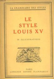Le Style Louis Xv. Collection : La Grammaire Des Styles. - Couverture - Format classique