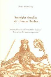 Stratégies visuelles de Thomas Hobbes ; le leviathan, archetype de l'état moderne ; illustrations des oeuvres et portraits - Intérieur - Format classique