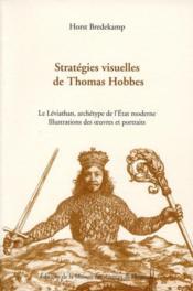 Stratégies visuelles de Thomas Hobbes ; le leviathan, archetype de l'état moderne ; illustrations des oeuvres et portraits - Couverture - Format classique