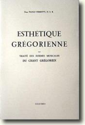 Esthétique grégorienne ; ou traité des formes musicales du chant grégorien - Couverture - Format classique