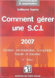 Comment gérer une s.c.i. en 2007 ; gestion administrative, fiscale, comptable et locative (3e édition) - Intérieur - Format classique