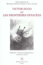 Victor hugo ou les frontieres effacees ; horizons du romantisme - Intérieur - Format classique
