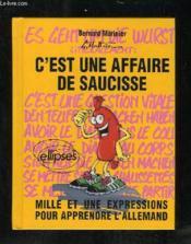 C'Est Une Affaire De Saucisse Mille Et Une Expressions Pour Apprendre L'Allemand - Couverture - Format classique