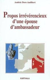 Propos Irreverencieux D'Une Epouse D'Ambassadeur - Couverture - Format classique