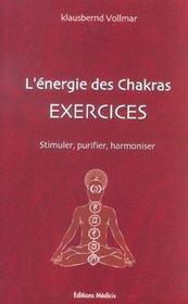 L'energie des chakras, exercices ; stimuler, purifier, harmoniser - Intérieur - Format classique