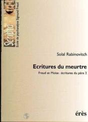 Écritures du meurtre ; Freud et Moïse : écitures du père 3 - Couverture - Format classique