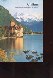 Chillon - Notice Historique Suivi Du Poeme De Bryon Sur Bonivard - Couverture - Format classique