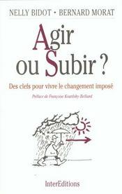 Agir Ou Subir ; Des Clefs Pour Vivre Le Changement Impose - Intérieur - Format classique