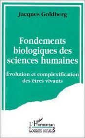 Fondements biologiques des sciences humaines ; évolution et complexification des êtres vivants - Intérieur - Format classique