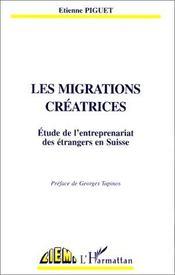 Les migrations créatrices ; étude de l'entreprenariat des étrangers en Suisse - Couverture - Format classique