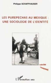 Les Purepechas Au Mexique ; Une Sociologie De L'Identite - Couverture - Format classique