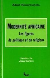 Modernite Africaine : Les Figures Du Politique Et Du Religieux - Couverture - Format classique