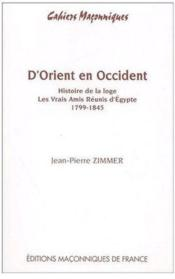 D'ORIENT EN OCCIDENT. Histoire de la loge Les Vrais Amis Réunis d'Egypte 1799 - 1845 - Couverture - Format classique