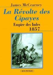 La révolte des cipayes ; empire des Indes 1857 - Couverture - Format classique