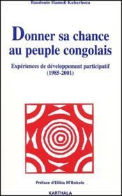 Donner sa chance au peuple congolais ; expériences de développement participatif (1985-2001) - Couverture - Format classique