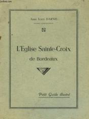L'Eglise Sainte-Croix De Bordeaux. Petit Guidde Illustre. - Couverture - Format classique