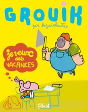 Grouik t.1 ; je veux des vacances - Couverture - Format classique