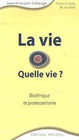 La Vie, Quelle Vie ? Bioethique Et Protestantisme - Couverture - Format classique