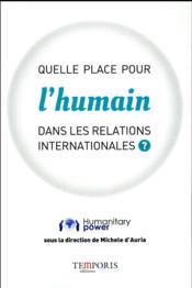 Vente livre :  Quelle place pour l'humain dans les relations internationales ?  - Humanitary Power - Humanitary Power/Aur