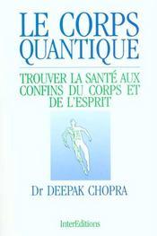 Le Corps Quantique ; Trouver La Sante Aux Confins Du Corps Et De L'Esprit - Intérieur - Format classique