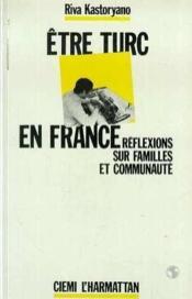 Etre Turc En France Reflexions Sur Familles ... - Couverture - Format classique