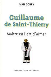 Guillaume de Saint-Thierry ; maître en l'art d'aimer - Couverture - Format classique