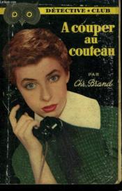A Couper Au Couteau. Collection Detective Club N° 56 - Couverture - Format classique