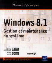 Vente  Windows 8.1 ; gestion et maintenance du système  - Pierre Salvy - Maxime Rastello