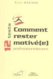 Comment rester motive(e) professionnellement - 12 tests  - Daunac Y - Daunac Y.