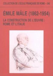 Emile Male (1862-1954) La Construction De L'Oeuvre : Rome Et L'Italie - Couverture - Format classique