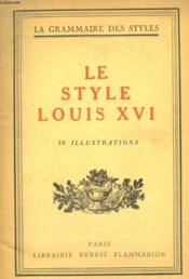 Le Style Louis Xvi. Collection : La Grammaire Des Styles. - Couverture - Format classique